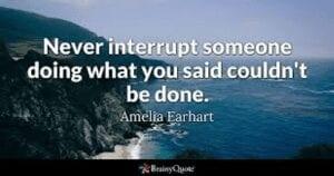 Never Interrupt Amelia Earhart Quote