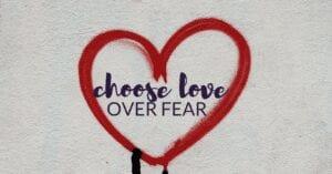 Choose Love Over Fear Heart