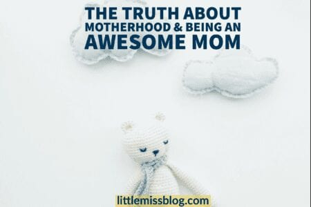 The Truth About Motherhood & Being an Awesome Mom