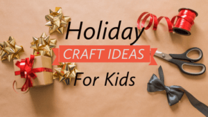 Holiday Craft Ideas for Kids