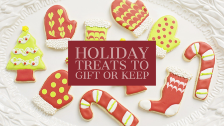 Holiday Treats to Gift or Keep