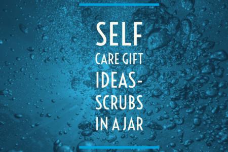 Self Care Gift Ideas Scrubs In a Jar